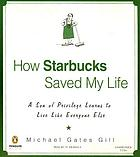 How Starbucks saved my life : [a son of privilege learns to live like everyone else]