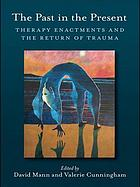 The past in the present : therapy enactments and the return of trauma