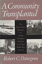 A community transplanted : the trans-Atlantic experience of a Swedish immigrant settlement in the Upper Middle West, 1835-1915