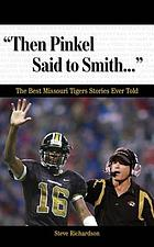 Then Pinkel Said to Smith--- : the Best Missouri Tigers Stories Ever Told