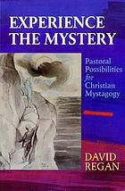 Experience the mystery : pastoral possibilities for Christian mystagogy