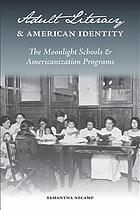 Adult literacy and American identity : the Moonlight schools and Americanization programs