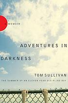 Adventures in darkness : memoirs of an eleven-year-old blind boy