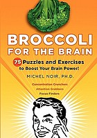 Broccoli for the brain : 75 puzzles and exercises to boost your brain power!