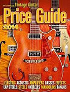 The official Vintage Guitar Magazine price guide : 2014 : electric, acoustic, amplifiers, basses, effects, lap steels, steels, ukuleles, mandolins, banjos