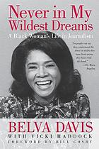 Never in my wildest dreams : a black women's life in journalism