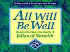 All will be well : based on the classic spirituality of Julian of Norwich