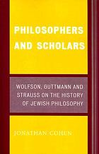 Philosophers and scholars : Wolfson, Guttmann and Strauss on the history of Jewish philosophy