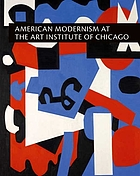 American modernism at the Art Institute of Chicago : from World War I to 1955