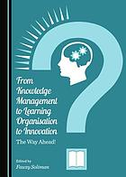 From knowledge management to learning organisation to innovation : the way ahead!