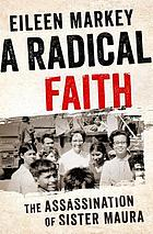 A radical faith : the assassination of Sister Maura