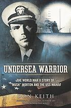 Undersea warrior : the World War II story of