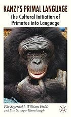Kanzi's Primal Language: The Cultural Initiation of Primates into Language cover image