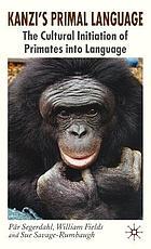 Kanzi's Primal Language: The Cultural Initiation of Primates into Language cover image