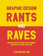 Graphic design rants and raves : bon mots on persuasion, entertainment, education, culture, and practice