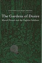 The gardens of desire : Marcel Proust and the fugitive sublime
