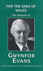 For the sake of Wales : the memoirs of Gwynfor Evans.