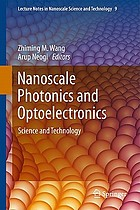 Nanoscale photonics and optoelectronics : science and technology