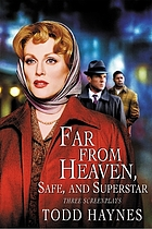 Far from heaven ; Safe ; Superstar, the Karen Carpenter story : three screenplays
