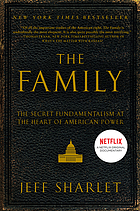 The family : the secret fundamentalism at the heart of American power