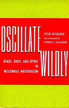 Oscillate wildly : space, body, and spirit of millennial materialism