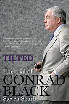 Tilted : the trial of Conrad Black