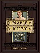 Mable Riley : a reliable record of humdrum, peril, and romance