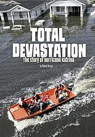 Total devastation : the story of Hurricane Katrina