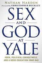 Sex and God at Yale : porn, political correctness, and a good education gone bad