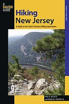 Hiking New Jersey : a guide to 50 of the Garden State's greatest hiking adventures