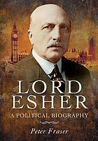 Lord Esher : a political biography