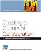 Creating a culture of collaboration : the International Association of Facilitators handbook