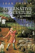Alternative agriculture : a history from the Black Death to the present day