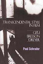 Transcendental style in film : Ozu, Bresson, Dreyer