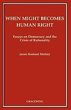 When might becomes human right : essays on democracy and the crisis of rationality