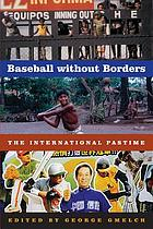 Baseball without borders : the international pastime