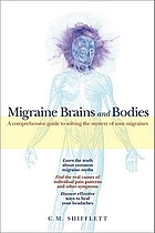 Migraine brains and bodies : a comprehensive guide to solving the mystery of your migraines