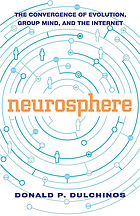 Neurosphere : the convergence of evolution, group mind, and the Internet