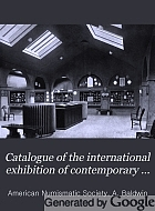 Catalogue of the International Exhibition of Contemporary Medals, the American Numismatic Society, March, 1910.