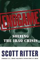 Endgame : solving the Iraq crisis