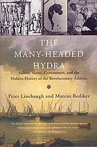 The many-headed hydra : sailors, slaves, commoners, and the hidden history of the revolutionary Atlantic