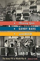 Chewing gum, candy bars, and beer : the Army PX in World War II