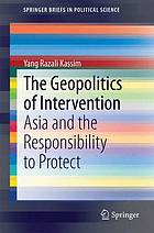The geopolitics of intervention : Asia and the responsibility to protect