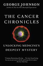 The cancer chronicles : unlocking medicine's deepest mystery