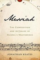 Messiah : the composition and afterlife of Handel's masterpiece