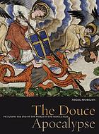 The Douce Apocalypse : picturing the end of the world in the Middle Ages