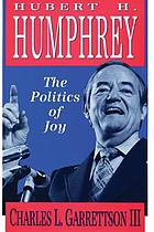 Hubert H. Humphrey : the politics of joy