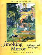 Smoking mirror : an encounter with Paul Gauguin