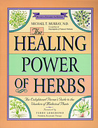 The healing power of herbs : the enlightened person's guide to the wonders of medicinal plants