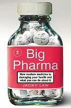 Big pharma : exposing the global healthcare agenda